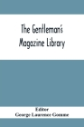 The Gentleman'S Magazine Library: Being A Classified Collection Of The Chief Contents Of The Gentleman'S Magazine From 1731 To 1868 Cover Image