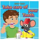 Take Care of Your Teeth: Motivating Your Child to Brush Their Teeth (Bedtime story readers picture book) Cover Image