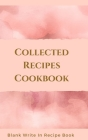 Collected Recipes Cookbook - Blank Write In Recipe Book - Includes Sections For Ingredients, Directions And Prep Time. Cover Image