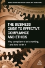 The Business Guide to Effective Compliance and Ethics: Why Compliance Isn't Working - And How to Fix It Cover Image