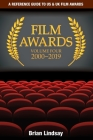 Film Awards: A Reference Guide to US & UK Film Awards Volume Four 2000-2019 Cover Image