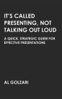 It's Called Presenting, Not Talking Out Loud: A Quick, Strategic Guide for Effective Presentations Cover Image