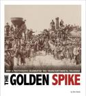 The Golden Spike: How a Photograph Celebrated the Transcontinental Railroad (Captured History) Cover Image