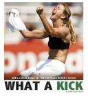 What a Kick: How a Clutch World Cup Win Propelled Women's Soccer (Captured History Sports) Cover Image