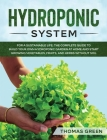 Hydroponic System: For A Sustainable Life. The Complete Guide to Build Your Own Hydroponic Garden at Home and Start Growing Vegetables, F Cover Image