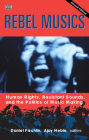 Rebel Musics, Volume 2: Human Rights, Resistant Sounds, and the Politics of Music Making Cover Image