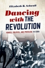 Dancing with the Revolution: Power, Politics, and Privilege in Cuba (Envisioning Cuba) Cover Image