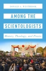 Among the Scientologists: History, Theology, and Praxis (Oxford Studies in Western Esotericism) Cover Image