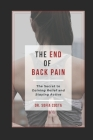 The End of Back Pain: The Secret To Gaining Relief And Staying Active Cover Image