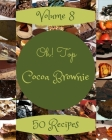 Oh! Top 50 Cocoa Brownie Recipes Volume 8: An One-of-a-kind Cocoa Brownie Cookbook Cover Image