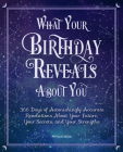 What Your Birthday Reveals About You: 366 Days of Astonishingly Accurate Revelations about Your Future, Your Secrets, and Your Strengths Cover Image