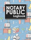 Notary Public Logbook: Notarized Paper, Notary Public Forms, Notary Log, Notary Record Template Cover Image