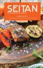 Vegan Seitan Cookbook Bible: 2 Books in 1: Healthy and Flavorful Recipes for Vegan Meat Lovers Healthy High Protein Meal to Lose Weight and Feel Vi Cover Image