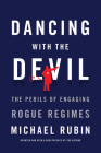 Dancing with the Devil: The Perils of Engaging Rogue Regimes Cover Image