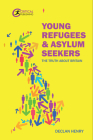 Young Refugees and Asylum Seekers: The Truth about Britain Cover Image