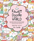 Kawaii Doodle World: Sketching Super-Cute Doodle Scenes with Cuddly Characters, Fun Decorations, Whimsical Patterns, and More Cover Image