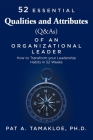 52 Essential Qualities and Attributes (Q & As) of an Organizational Leader: How to Transform Your Leadership Habits in 52 weeks Cover Image