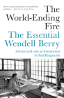 The World-Ending Fire: The Essential Wendell Berry Cover Image