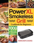 PowerXL Smokeless Grill Cookbook for Beginners: 1000 Days Tasty and Effortless Recipes for Indoor Grilling Perfection Cover Image