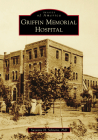 Griffin Memorial Hospital (Images of America) Cover Image