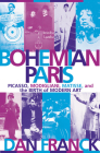 Bohemian Paris: Picasso, Modigliani, Matisse, and the Birth of Modern Art Cover Image