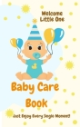 Baby Care Book: Wellcome Little One l First Days with Your Baby: Naps, Meals, Pee/Poo changes, Activities And Games, Mood of the Day l Cover Image