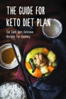 The Guide For Keto Diet Plan: Cut Carb With Delicious Recipes For Cooking: What Is Keto Cover Image