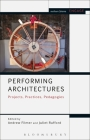 Performing Architectures: Projects, Practices, Pedagogies (Engage) Cover Image