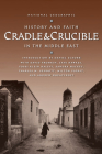 Cradle & Crucible: History and Faith in the Middle East Cover Image