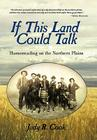 If This Land Could Talk: Homesteading on the Northern Plains Cover Image