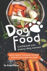 Dog Food Cookbook for Every Dog Owner: Must-Have If You Want to Feed Your Pet with Healthy Food Cover Image
