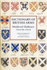 Dictionary of British Arms: Medieval Ordinary Volume IV Cover Image