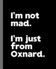 I'm not mad. I'm just from Oxnard.: A Fun Composition Book for a Native Oxnard, California CA Resident and Sports Fan Cover Image