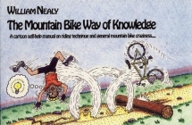 Mountain Bike Way of Knowledge: A cartoon self-help manual on riding technique and general mountain bike craziness . . . Cover Image