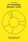 Knowledge Beside Itself: Contemporary Art's Epistemic Politics Cover Image