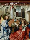 How to Read Medieval Art (The Metropolitan Museum of Art - How to Read) Cover Image