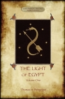 The Light of Egypt, Volume 1: re-edited, with 2 'missing' diagrams and five 'lost chapters' Cover Image