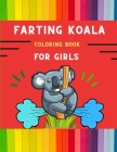 Farting koala coloring book for girls: Funny & easy collection of silly koala coloring book for kids, toddlers, boys & girls: Fun kid coloring book fo Cover Image