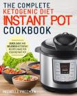 Keto Diet Instant Pot Cookbook: The Complete Ketogenic Diet Instant Pot Cookbook - Quick, Easy, and Delicious Ketogenic Recipes Made for Your Instant Cover Image