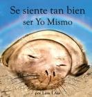 Se siente tan bien ser Yo Mismo: Un libro sobre cómo hacerse amigo de sus sentimientos de 2 a 8 años Cover Image