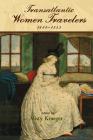 Transatlantic Women Travelers, 1688-1843 (Transits: Literature, Thought & Culture 1650-1850) Cover Image