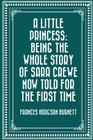 A Little Princess: Being the Whole Story of Sara Crewe Now Told for the First Time Cover Image