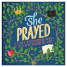 She Prayed: 12 Stories of Extraordinary Women of Faith Who Changed the World (Courageous Girls) Cover Image