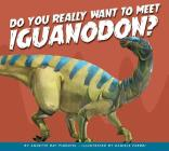 Do You Really Want to Meet Iguanodon? (Do You Really Want to Meet a Dinosaur?) Cover Image