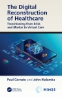 The Digital Reconstruction of Healthcare: Transitioning from Brick and Mortar to Virtual Care (Himss Book) Cover Image