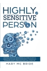 Higly Sensitive Person: The Highly Sensitive Person Book is a guide on how to handle positive and negative emotions. It teaches how to manage Cover Image