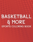 Basketball & More Sports Coloring Book: Coloring, Tracing, And Puzzle-Solving Activity Book For Kids, Sports-Themed Coloring Pages Cover Image