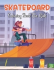 Skateboard Coloring Book For Kids: An Kids Coloring Book With 35+ Stress Relieving Design For Kids Relaxation. Vol-1 Cover Image