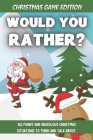 Would You Rather Christmas Game Edition: A Fun Challenging Questions for Kids Teens and The Whole Family (Perfect Stocking Stuffer Ideas) Cover Image