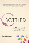 Bottled: A Mom's Guide to Early Recovery Cover Image